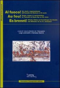 Al fuoco! Usi rischi e rappresentazioni dell'incendio dal Medioevo al XX secolo. Ediz. italiana, francese e tedesca