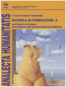 Ricerca in formazione. Dottorato di ricerca. Fondamenti e metodi dei processi formativi. Vol. 2