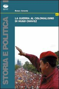 La guerra al colonialismo di Hugo Chàvez