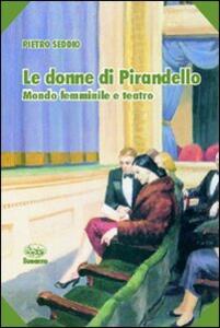 Le donne di Pirandello. Mondo femminile e teatro