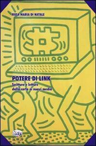 Potere di link. Scritture e letture dalla carta ai nuovi media - Rosa M. Di Natale - copertina