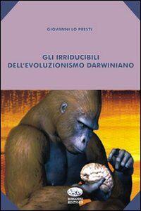 Gli irriducibili del pensiero darwiniano