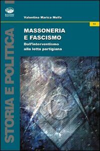 Massoneria e fascismo. Dall'interventismo alla lotta partigiana