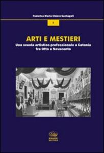 Arti e mestieri. Una scuola artistico-professionale a Catania fra Otto e Novecento