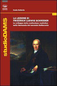 La lezione di Friedrich Ludwig Schroder. Lo sviluppo della recitazione realistica nella Germania del secondo Settecento