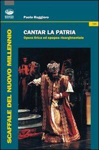 Cantar la patria. Opera lirica ed epopea risorgimentale. Con CD Audio
