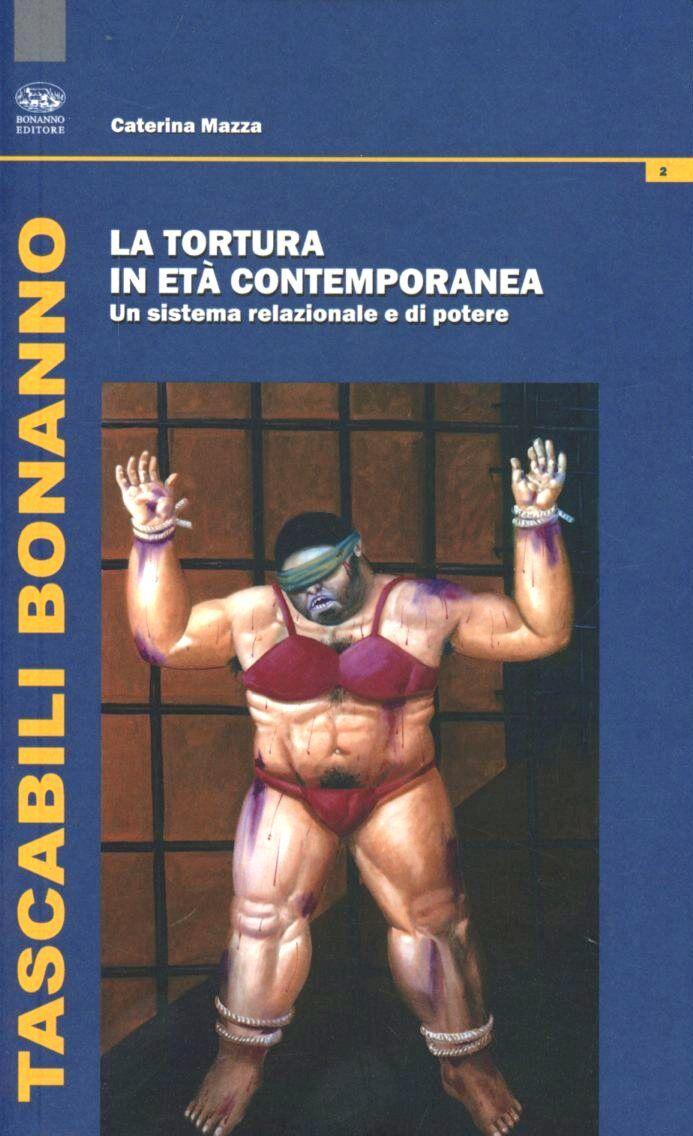 La tortura in età contemporanea. Un sistema relazionale di potere