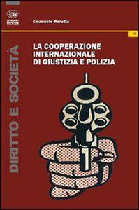 La cooperazione internazionale di giustizia e polizia