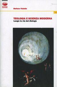 Teologia e scienza moderna. Lungo la via del dialogo