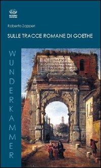 Sulle tracce romane di Goethe