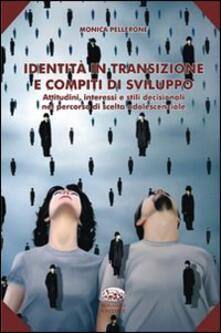 Identità in transizione e compiti di sviluppo. Attitudini, interessi e stili decisionali nel percorso di scelta adolescenziale.pdf