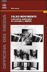 Falso movimento. Laboratorio audiovisivo tra analogico e digitale