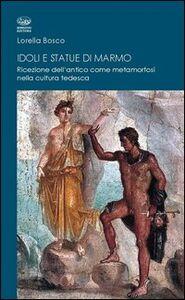 Idoli e statue di marmo. Ricezione dell'antico come metamorforsi nella cultura tedesca