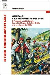 Garibaldi e la rivoluzione del 1860. Il Piemonte costituzionale, la crisi del Regno delle Due Sicilie e la spedizione dei Mille