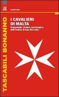 I cavalieri di Malta. Compendio storico-cronologico dell'Ordine di San Giovanni