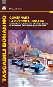 Governare la crescita urabana. Amministrazioni, burocrazie, urbanisti a Catania tra età liberale e anni Settanta del Novecento