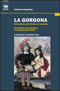 La Gorgona. Una collana, una favola, un racconto. Una lettura della Gorgona di Andreas Karkavitsas