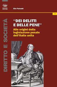 Dei delitti e delle pene. Alle origini della legislazione penale dell'Italia unita