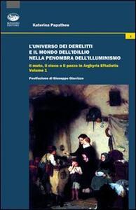 L' universo dei derelitti e il mondo dell'idillio nella penombra dell'Illuminismo. Il muto, il cieco e il pazzo in Arghyris Eftaliotis. Vol. 1