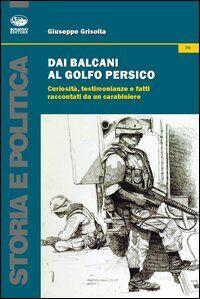 Dai Balcani al Golfo Persico. Curiosità, testimonianze e fatti raccontati da un protagonista