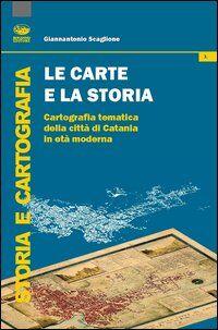 Le carte e la storia. Cartografia tematica della città di Catania in età moderna
