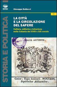 La città e la circolazione del sapere. Cultura, editoria e istruzione nella Catania del XVIII e XIX secolo