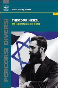 Theodor Herzl. Tra letteratura e sionismo