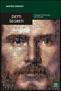 Detti segreti. Il Vangelo di Tommaso nell'antichità