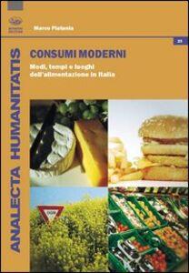 Consumi moderni. Modi, tempi e luoghi dell'alimentazione in Italia