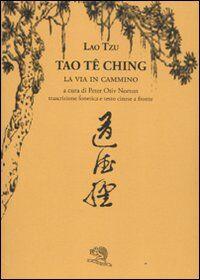 Tao Te Ching. La via in cammino. Trascrizione fonetica e testo cinese a fronte