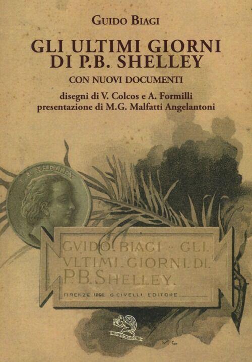 Gli ultimi giorni di P. B. Shelley. Con nuovi documenti