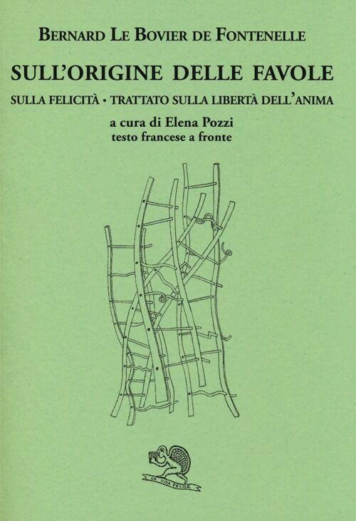 Sull'origine delle favole-Sulla felicità-Trattato sulla libertà dell'anima. Testo francese a fronte