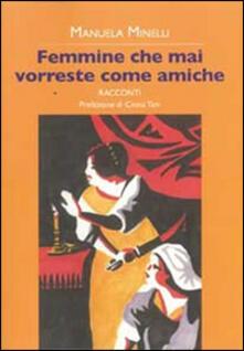 Femmine che mai vorreste come amiche - Manuela Minelli - copertina