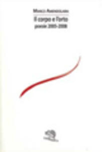 Il corpo e l'orto. Poesie 2005-2008