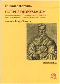 Corpus dionysiacum: La gerarchia celeste-La gerarchia ecclesiastica-Circa i divini nomi- La teologia mistica-Epistole