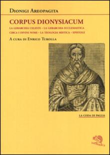 Corpus dionysiacum: La gerarchia celeste-La gerarchia ecclesiastica-Circa i divini nomi- La teologia mistica-Epistole - Dionigi Areopagita - copertina
