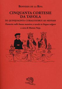 Cinquanta cortesie da tavola. De quinquaginta curialitatibus ad mensam. Poemetto sulle buone maniere a tavola in lingua volgare