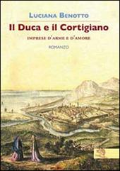 Il duca e il cortigiano. Imprese d'arme e d'amore