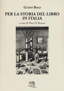 Libro Per la storia del libro in Italia Guido Biagi