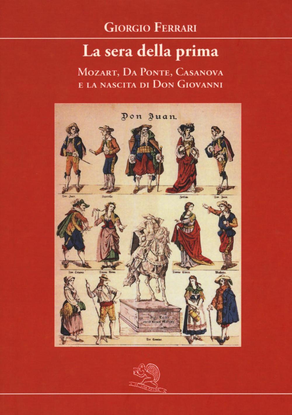 La sera della prima. Mozart, Da Ponte, Casanova e la nascita di Don Giovanni