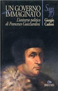 Un governo immaginato. L'universo politico di Francesco Guicciardini