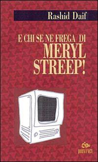 E chi se ne frega di Meryl Streep!