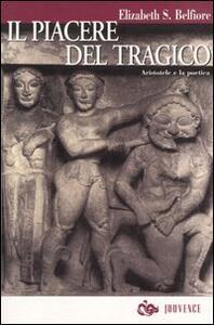 Libro Il piacere del tragico. Aristotele e la poetica S. Elizabeth Belfiore
