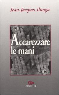 Accarezzare le mani - Ilunga Jean-Jacques - wuz.it