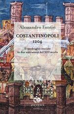 Libro Costantinopoli 1204. Il saccheggio crociato in due narrazioni del XIII secolo Alessandro Fantin