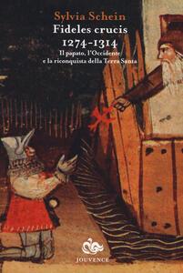 Fideles crucis 1274-1314. Il papato, l'Occidente e la riconquista della Terra Santa