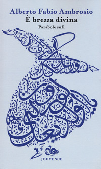 È brezza divina. Parabole sufi - Ambrosio Alberto F. - wuz.it