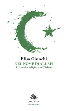 Nel nome di Allah. L'autorità religiosa nell'Islam - Elisa Giunchi - copertina