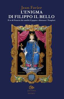 Grandtoureventi.it L' enigma di Filippo il Bello. Il re di Francia che umiliò il papato e distrusse i Templari Image