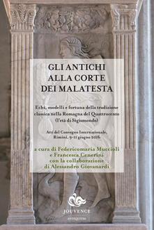 Gli antichi alla corte dei Malatesta. Echi, modelli e fortuna della tradizione classica nella Romagna del Quattrocento (letà di Sigismondo).pdf